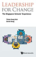 Leadership for Change: The Singapore Schools' Experience (Education Systems and Policies)