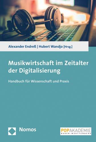 Musikwirtschaft im Zeitalter der Digitalisierung: Handbuch für Wissenschaft und Praxis