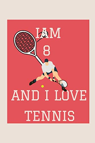 I'M 8 AND I LOVE TENNIS: lined notebook - Journal Gift - gift for Who Loves tennis - Journal tennis , Birthday gift for tennis lover , Gift for Kids 110 Pages (6x9)