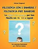 Filosofia con i bambini/ filosofia per bambini: Le migliori 123 domande per fare...