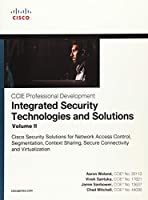 Integrated Security Technologies and Solutions - Volume II: Cisco Security Solutions for Network Access Control, Segmentation, Context Sharing, Secure Connectivity and Virtualization (CCIE Professional Development)