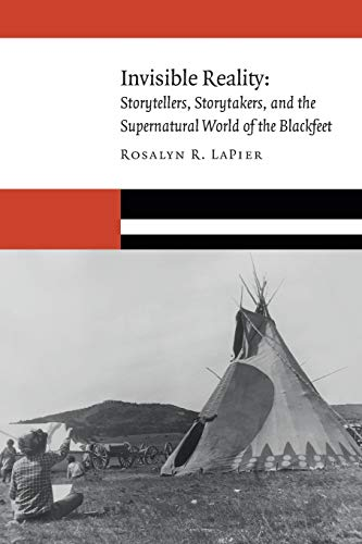 Compare Textbook Prices for Invisible Reality: Storytellers, Storytakers, and the Supernatural World of the Blackfeet New Visions in Native American and Indigenous Studies Reprint Edition ISBN 9781496214775 by LaPier, Rosalyn R.