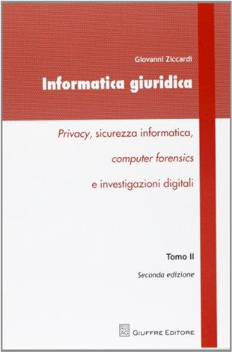Informatica giuridica. Privacy, sicurezza informatica, computer forensics e investigazioni digitali: 2