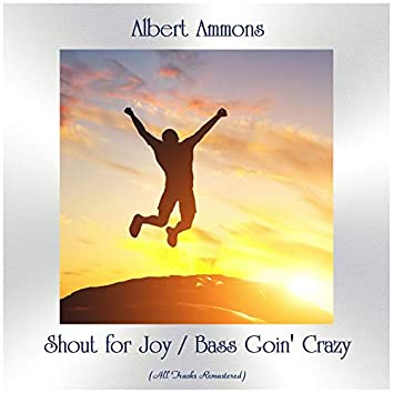 Shout for Joy / Bass Goin' Crazy (All Tracks Remastered)