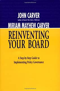 Re-Inventing Your Board: A Step-by-Step Guide to Implementing Policy Governance