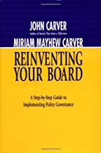 Reinventing Your Board: A Step-by-Step Guide to Implementing Policy Governance (J-B Carver Board Governance Series)