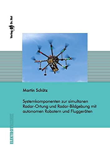 Systemkomponenten zur simultanen Radar-Ortung und Radar-Bildgebung mit autonomen Robotern und Fluggeräten (Elektrotechnik)