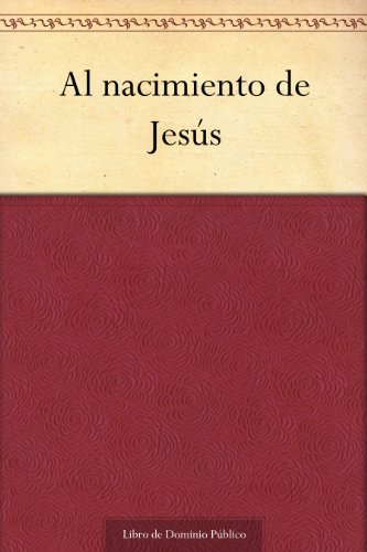 Al nacimiento de Jesús (Spanish Edition)