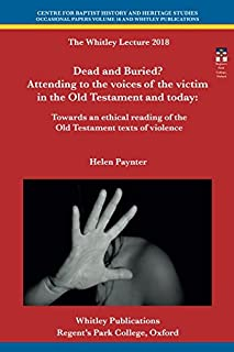 Dead and Buried? Attending to the voices of the victim in the Old Testament and today: Towards an ethical reading of the O...