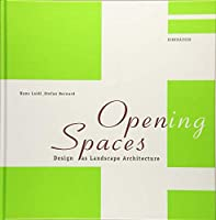Opening Spaces: Design As Landscape Architecture