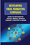 Developing Viral Marketing Campaigns: How To Integrate Social Media, Search Engine, Content & More: Linkedin