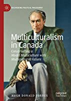 Multiculturalism in Canada: Constructing a Model Multiculture with Multicultural Values (Recovering Political Philosophy)
