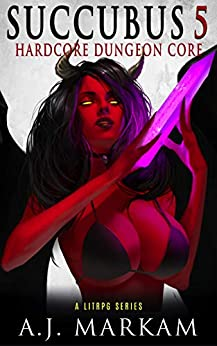 Succubus 5 (Hardcore Dungeon Core): A LitRPG Series by [A.J. Markam]