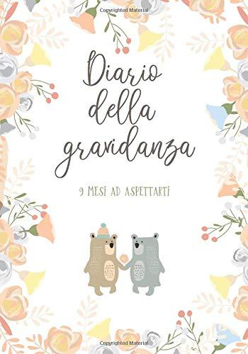 Diario della gravidanza – 9 mesi ad aspettarti: libro della gravidanza da compilare ogni settimana dalla futura mamma