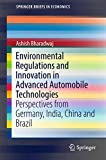 Environmental Regulations and Innovation in Advanced Automobile Technologies: Perspectives from Germany, India, China and Brazil (SpringerBriefs in Economics) - Ashish Bharadwaj
