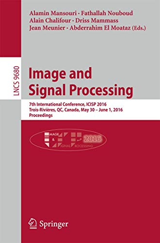 Image and Signal Processing: 7th International Conference, ICISP 2016, Trois-Rivières, QC, Canada, May 30 - June 1, 2016, Proceedings (Lecture Notes in Computer Science, Band 9680)