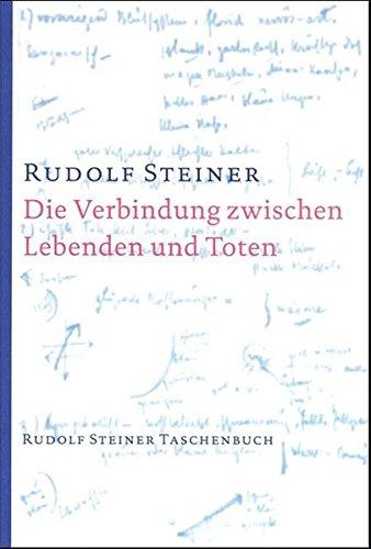 Die Verbindung zwischen Lebenden und Toten: Acht Einzelvorträge zwischen dem 16. Februar und 3. Dezember 1916 in verschiedenen Städten (Rudolf Steiner Taschenbücher aus dem Gesamtwerk)