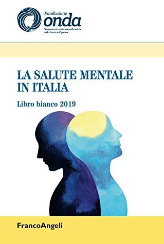 La salute mentale in Italia. Libro bianco 2019