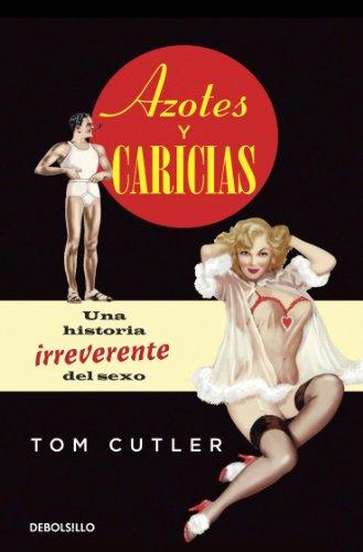 Azotes y caricias: Una historia irreverente del sexo