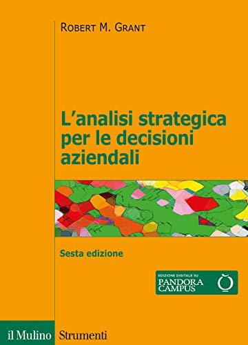 L'analisi strategica per le decisioni aziendali. Nuova ediz.