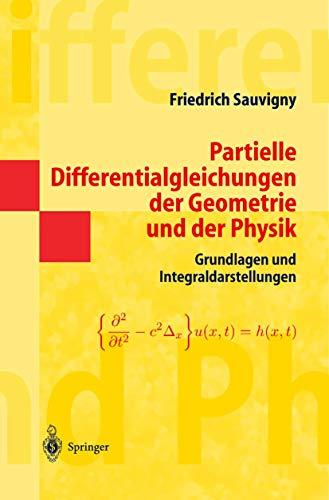 Partielle Differentialgleichungen der Geometrie und der Physik 1: Grundlagen und Integraldarstellungen (Springer-Lehrbuch Masterclass) (German Edition)