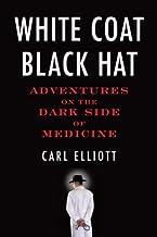 White Coat, Black Hat: Adventures on the Dark Side of Medicine (English Edition)