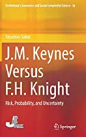 J.M. Keynes Versus F.H. Knight: Risk, Probability, and Uncertainty (Evolutionary Economics and Social Complexity Science, 18)