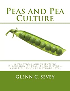 Peas and Pea Culture: A Practical and Scientific Discussion of Peas, Their History, Varieties, Culture Methods, Etc.