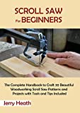 Scroll Saw for Beginners: The Complete Handbook to Craft 20 Beautiful...