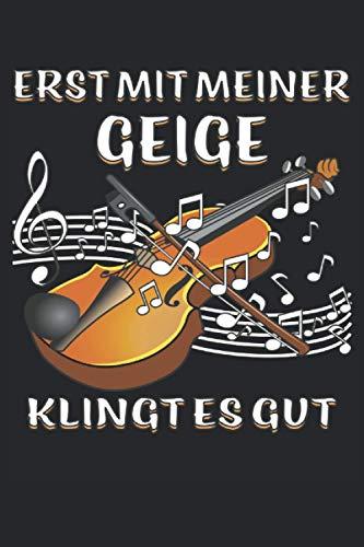ERST MIT MEINER GEIGE KLINGT ES GUT: Geige Musikinstrument Musik. Liniert, kariert und punktiertes Notizbuch-Tagebuch bzw. Übungsbuch mit 120 Seiten