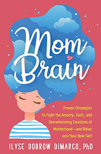 Compare Textbook Prices for Mom Brain: Proven Strategies to Fight the Anxiety, Guilt, and Overwhelming Emotions of Motherhood―and Relax into Your New Self 1 Edition ISBN 9781462543212 by Dobrow DiMarco, Ilyse