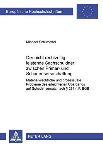 Der nicht rechtzeitig leistende Sachschuldner zwischen Primär- und Schadensersatzhaftung: Materiell-rechtliche und prozessuale Probleme des ... / Series 2: Law / Série 2: Droit, Band 4476)