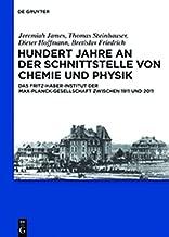 Hundert Jahre an der Schnittstelle von Chemie und Physik: Das Fritz-Haber-Institut der Max-Planck-Gesellschaft zwischen 1911 und 2011 (German Edition)