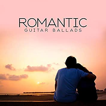 Romantic Guitar Ballads - Atmospheric Music for Sensual and Passionate Moments or for Relaxation and Rest