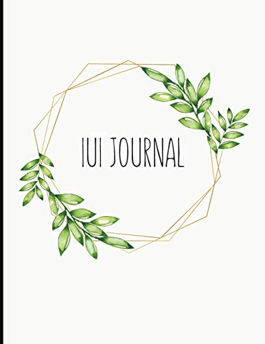 IUI Journal: Everything You Need For Trying To Conceive! In-depth IUI Tracking Journal, Track Cycles, Hormones, Medications, Supplements, Basal ... Blood Tests, Mental Health & More!