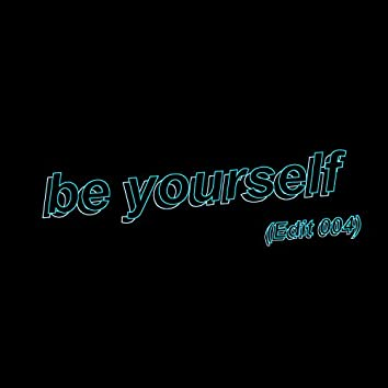 be yourself (Edit 004)