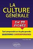 La culture générale en 99 fiches: Tout comprendre sur les plus grandes questions contemporaines