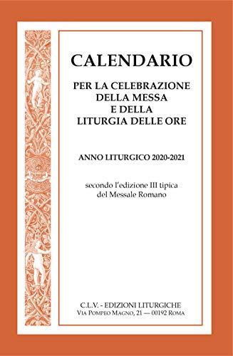 Calendario per la celebrazione della messa e della liturgia delle ore. Anno liturgico 2020-2021, secondo l'edizione III tipica del Messale Romano