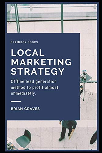 Local Marketing Strategy: Offline lead generation method to profit almost immediately