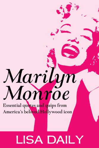 Marilyn Monroe : Essential Quotes And Quips From America\'s Most Beloved Hollywood Icon (Marilyn Monroe Quotes) (Marilyn Monroe Kindle Books Book 1) (English Edition)