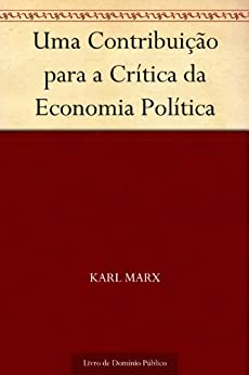 Uma Contribuição para a Crítica da Economia Política por [Karl Marx, UTL]