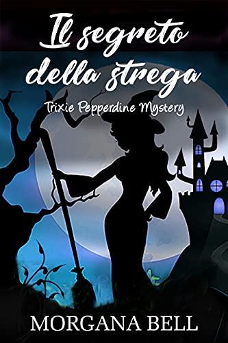 Il segreto della strega: Trixie Pepperdine Mystery