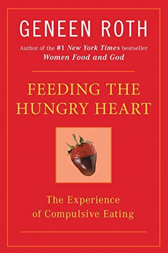 Feeding the Hungry Heart: The Experience of Compulsive Eating by Geneen Roth (1993-09-01)