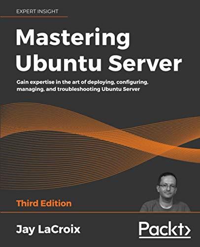 Mastering Ubuntu Server: Gain expertise in the art of deploying, configuring, managing, and troubleshooting Ubuntu Server, 3rd Edition