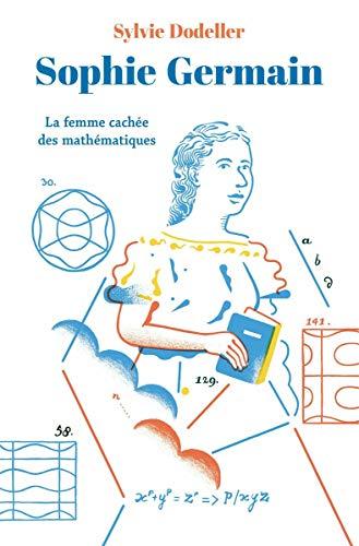 Sophie Germain: La femme cachée des mathématiques (Médium) (French Edition)