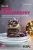 Social food photography. Consigli pratici per fotografare e...
