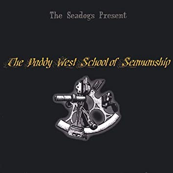 The Seadogs Present the Paddy West School of Seamanship