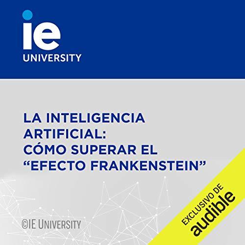 """Couverture de La Inteligencia Artificial: Cómo Superar El """"Efecto Frankenstein"""" (Narración en Castellano) [Artificial Intelligence: How to Overcome the """"Frankenstein Effect""""]"""