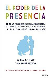 El poder de la presencia: Cómo la presencia de los padres moldea el cerebro de los hijos y configura las personas que llegarán a ser par Daniel J. Siegel