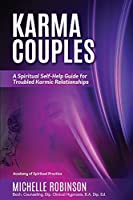 Karma Couples: A Spiritual Self-Help Guide for Troubled Karmic Relationships